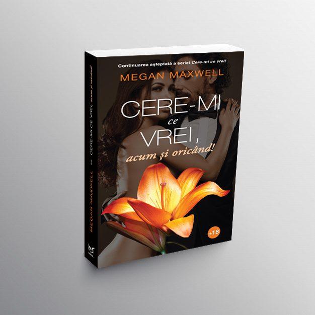 """""""Cere-mi ce vrei, acum si oricand!"""" -Volumul 2 din celebra serie de romane romantice semnata Megan Maxwell, acum si in Romania!"""