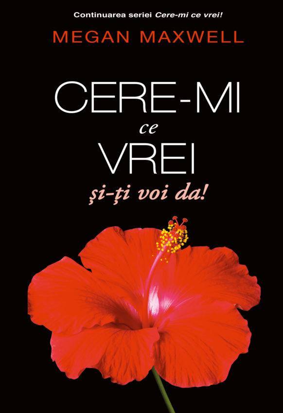 Cere-mi ce vrei și-ți voi da!  Volumul 4 din celebra serie romance, scrisă Megan Maxwell, a apărut și în România!